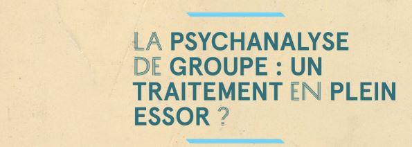 LA PSYCHANALYSE DE GROUPE : UN TRAITEMENT EN PLEIN ESSOR ?
